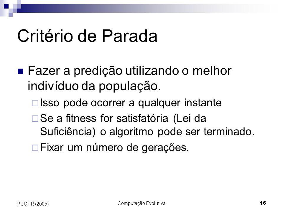 Critério de Parada Fazer a predição utilizando o melhor indivíduo da população. Isso pode ocorrer a qualquer instante.