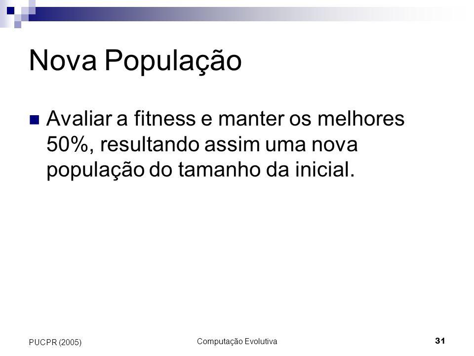 Nova População Avaliar a fitness e manter os melhores 50%, resultando assim uma nova população do tamanho da inicial.