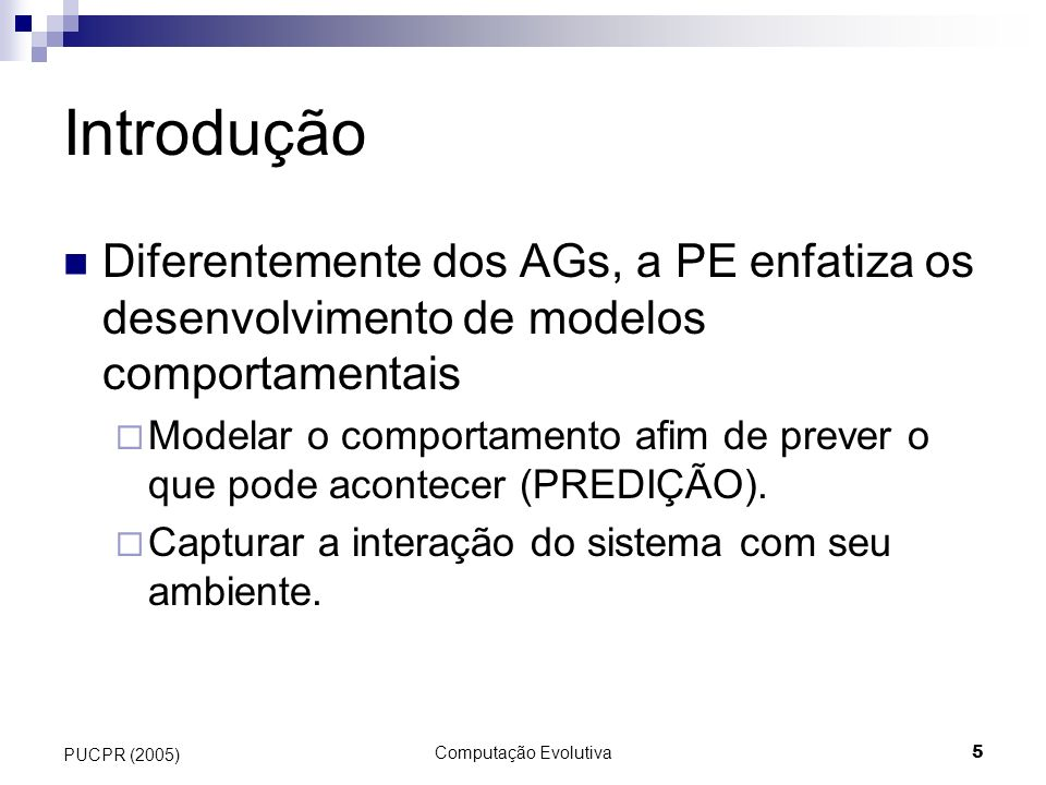 Introdução Diferentemente dos AGs, a PE enfatiza os desenvolvimento de modelos comportamentais.