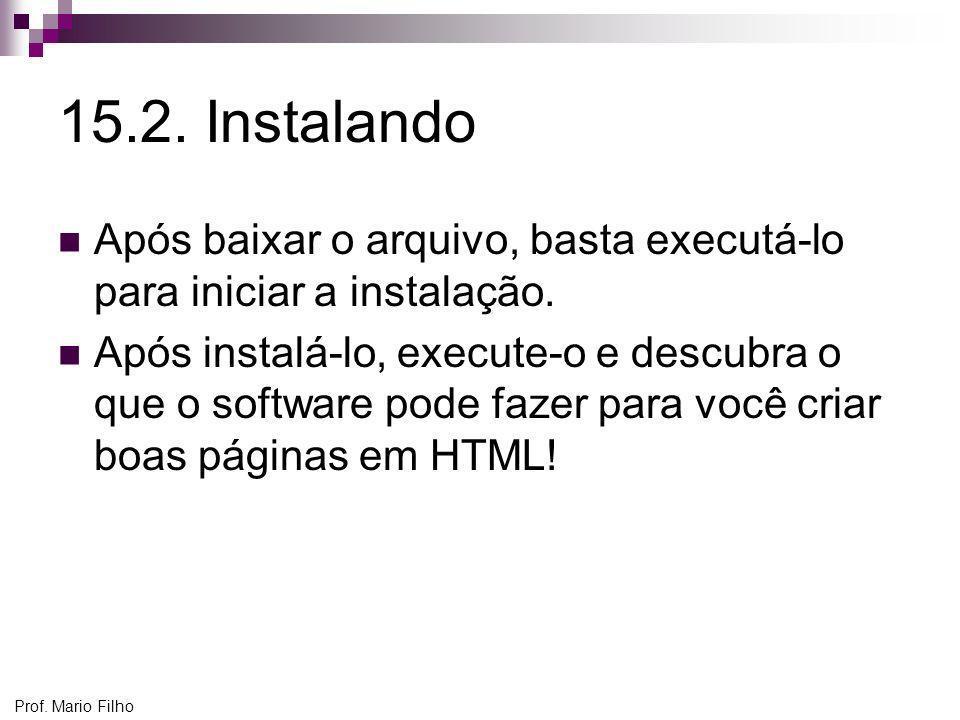 15.2. InstalandoApós baixar o arquivo, basta executá-lo para iniciar a instalação.