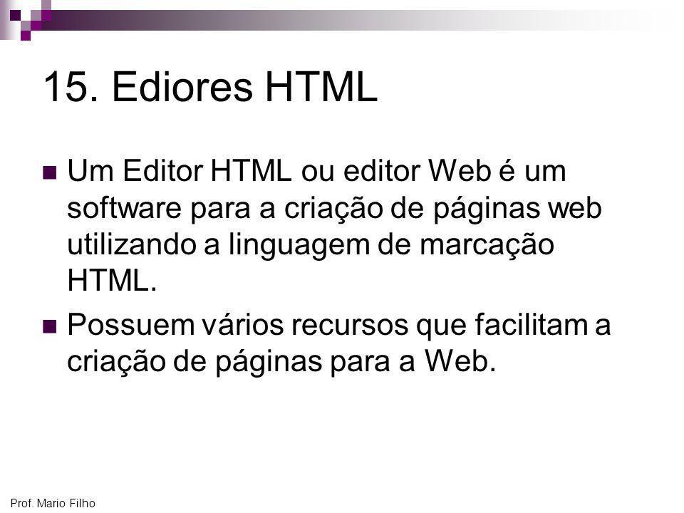 15. Ediores HTMLUm Editor HTML ou editor Web é um software para a criação de páginas web utilizando a linguagem de marcação HTML.