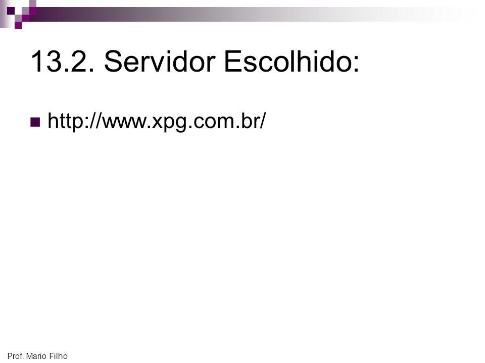 13.2. Servidor Escolhido: http://www.xpg.com.br/ Prof. Mario Filho