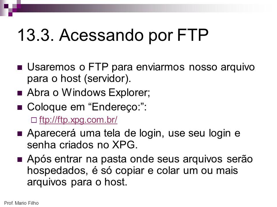 13.3. Acessando por FTP Usaremos o FTP para enviarmos nosso arquivo para o host (servidor). Abra o Windows Explorer;