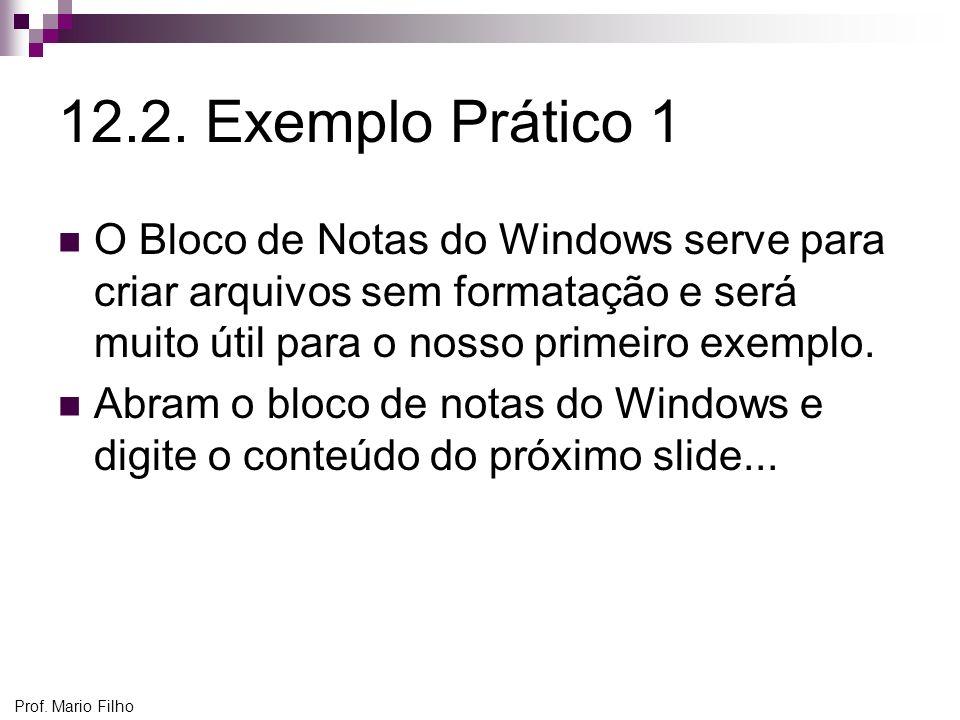 12.2. Exemplo Prático 1 O Bloco de Notas do Windows serve para criar arquivos sem formatação e será muito útil para o nosso primeiro exemplo.