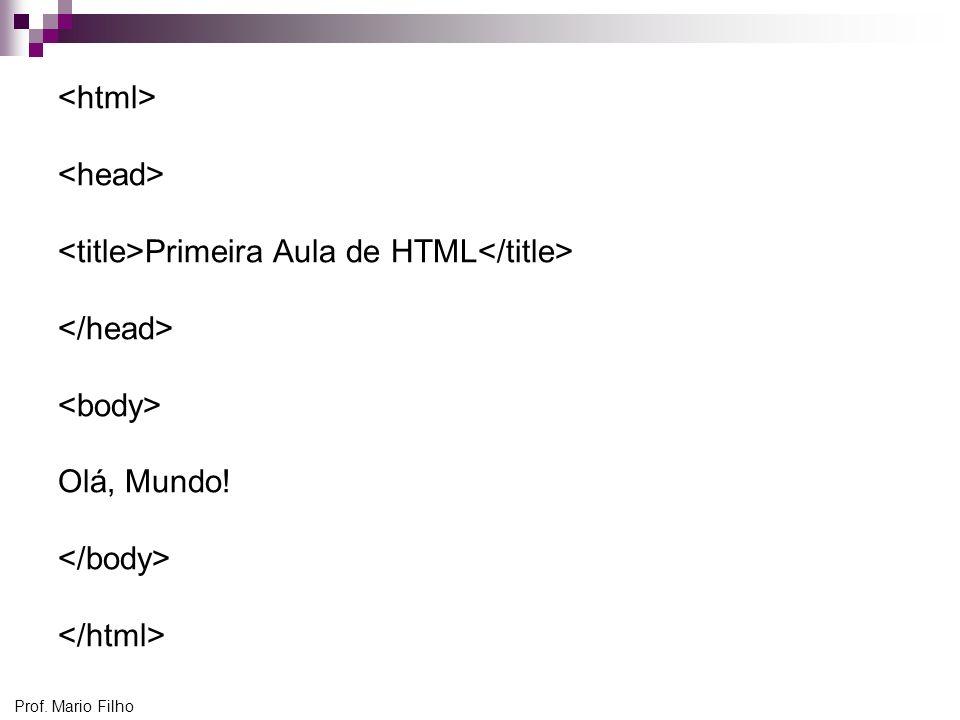 <title>Primeira Aula de HTML</title> </head>