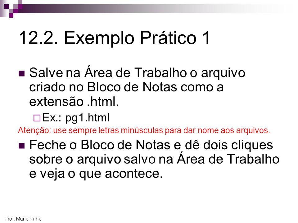 12.2. Exemplo Prático 1 Salve na Área de Trabalho o arquivo criado no Bloco de Notas como a extensão .html.