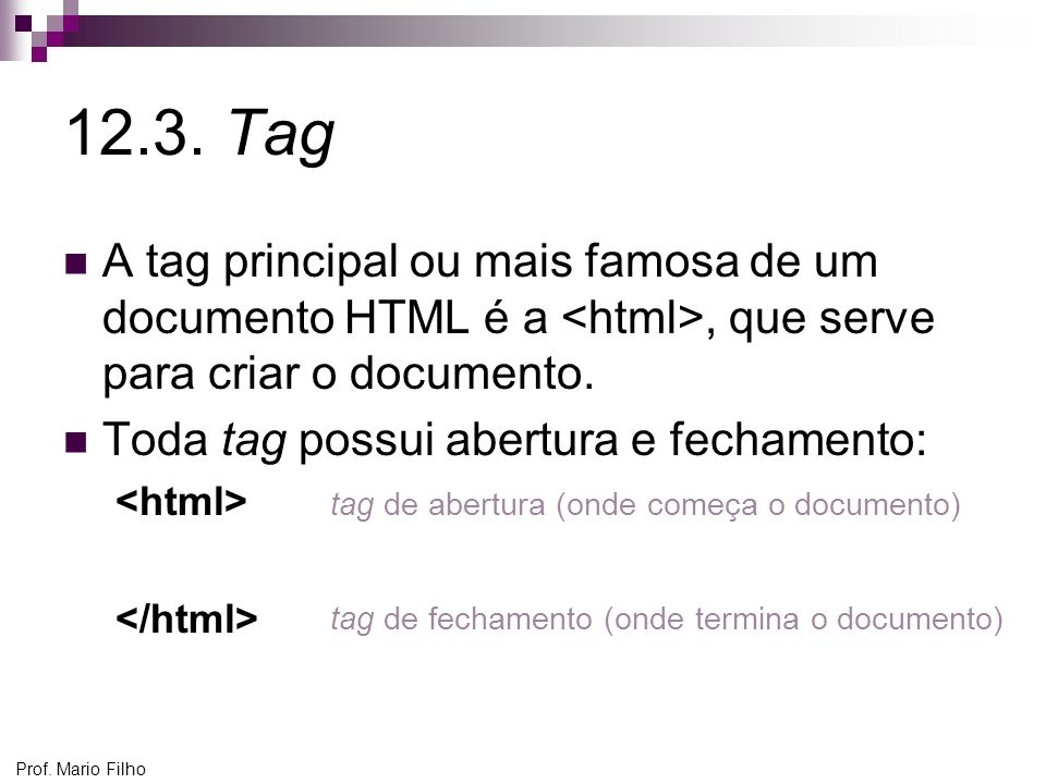 12.3. Tag A tag principal ou mais famosa de um documento HTML é a <html>, que serve para criar o documento.