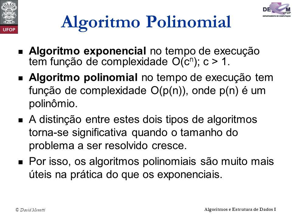 Algoritmo Polinomial Algoritmo exponencial no tempo de execução tem função de complexidade O(cn); c > 1.