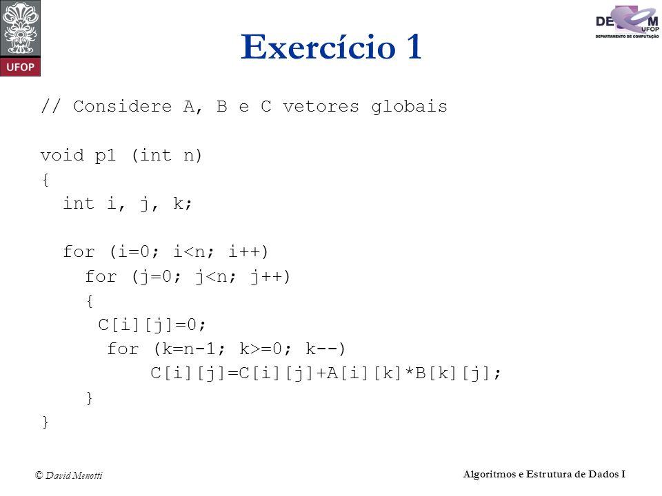 Exercício 1 // Considere A, B e C vetores globais void p1 (int n) {