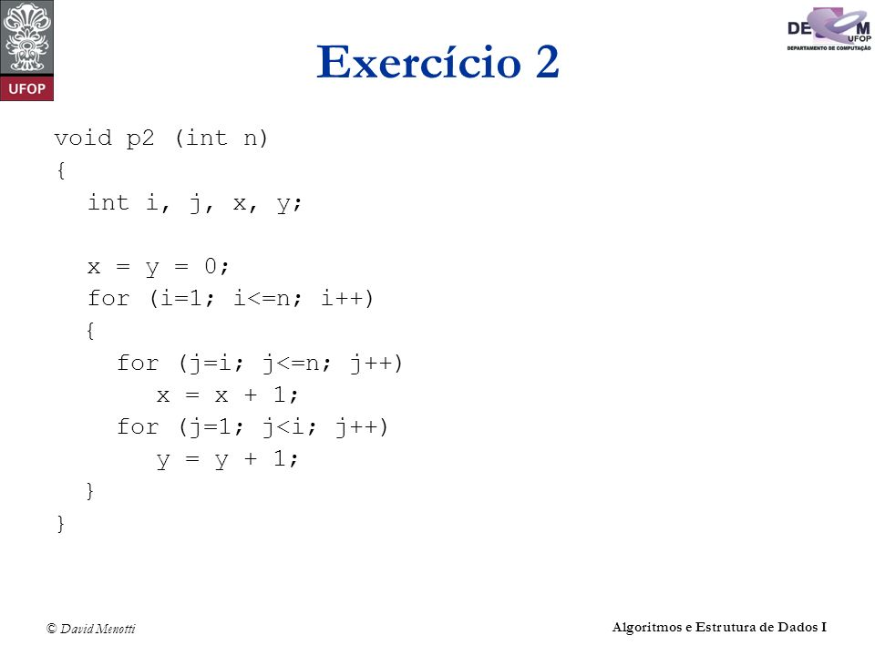Exercício 2 void p2 (int n) { int i, j, x, y; x = y = 0;
