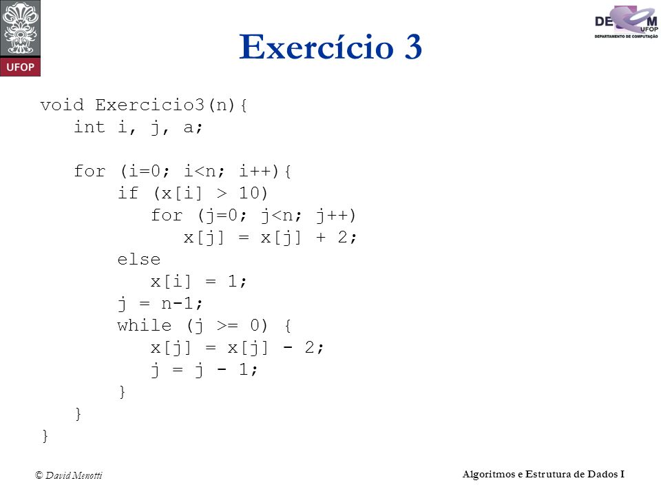 Exercício 3 void Exercicio3(n){ int i, j, a; for (i=0; i<n; i++){