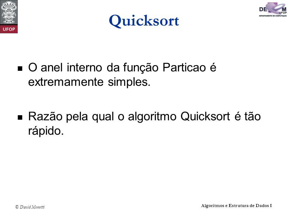 Quicksort O anel interno da função Particao é extremamente simples.