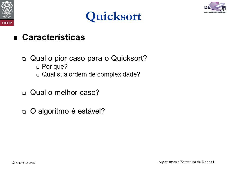 Quicksort Características Qual o pior caso para o Quicksort