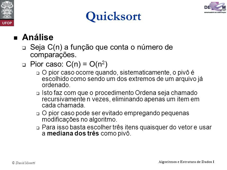Quicksort Análise. Seja C(n) a função que conta o número de comparações. Pior caso: C(n) = O(n2)