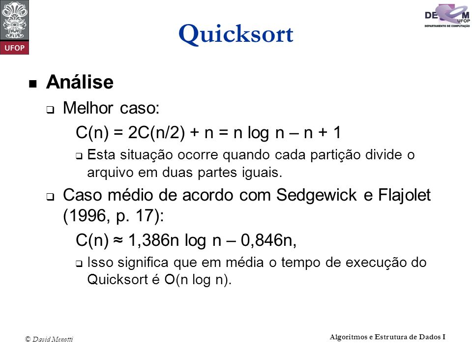 Quicksort Análise Melhor caso: C(n) = 2C(n/2) + n = n log n – n + 1