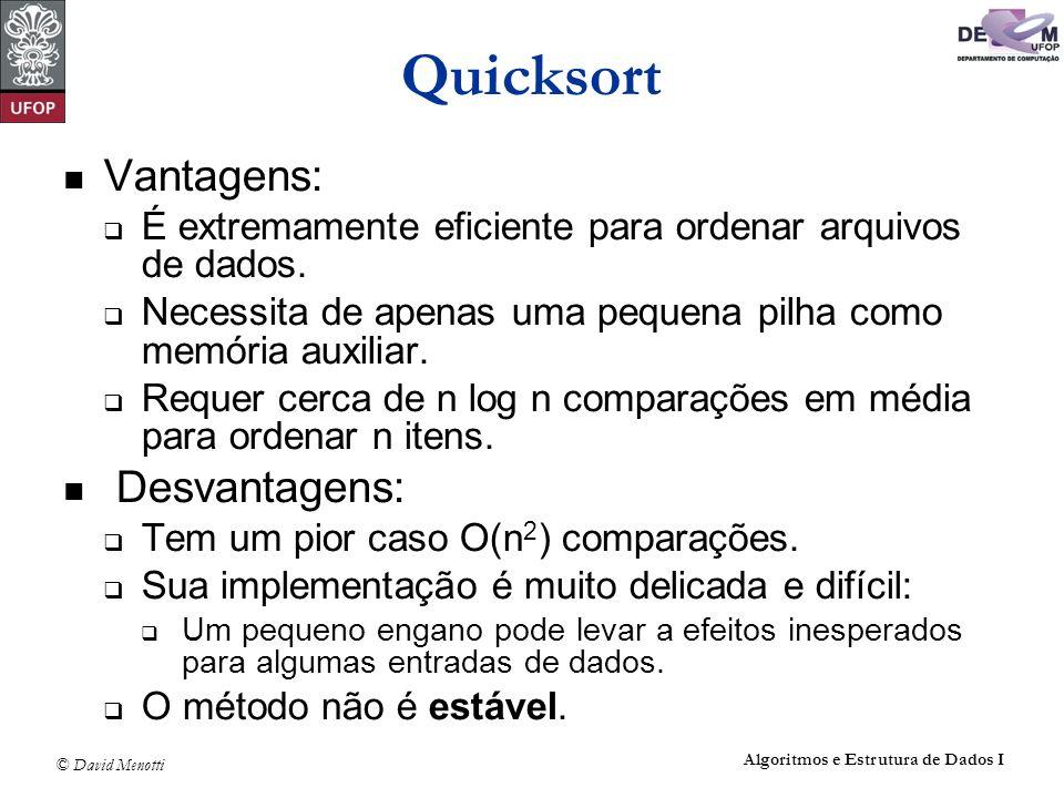 Quicksort Vantagens: Desvantagens:
