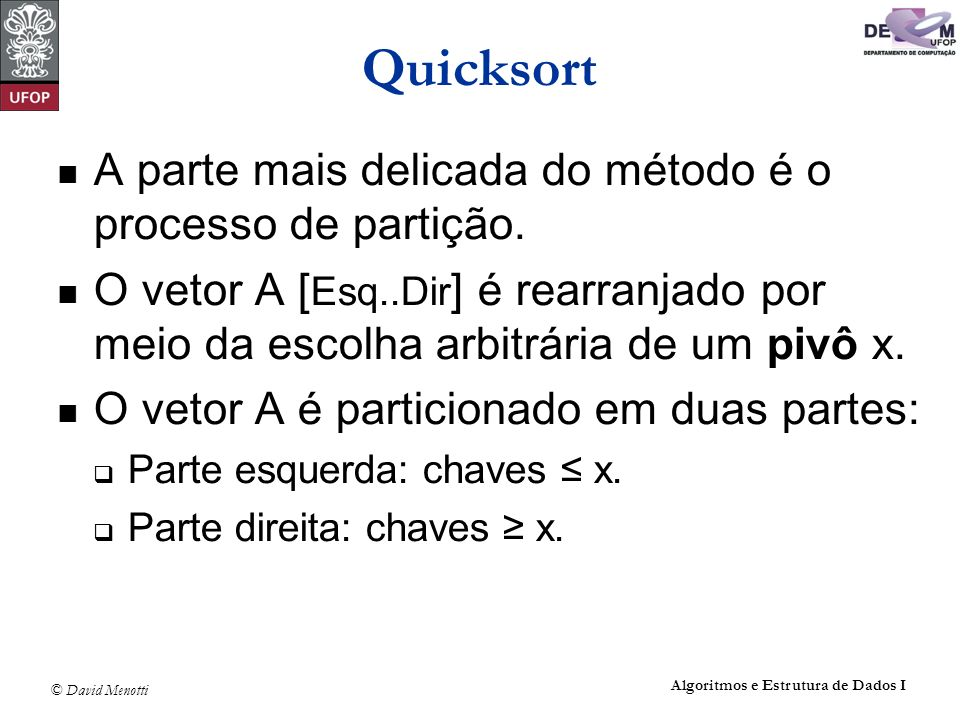 Quicksort A parte mais delicada do método é o processo de partição.