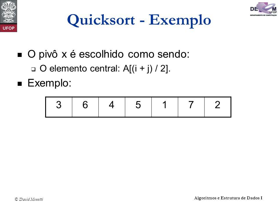 Quicksort - Exemplo O pivô x é escolhido como sendo: Exemplo: 3 6 4 5