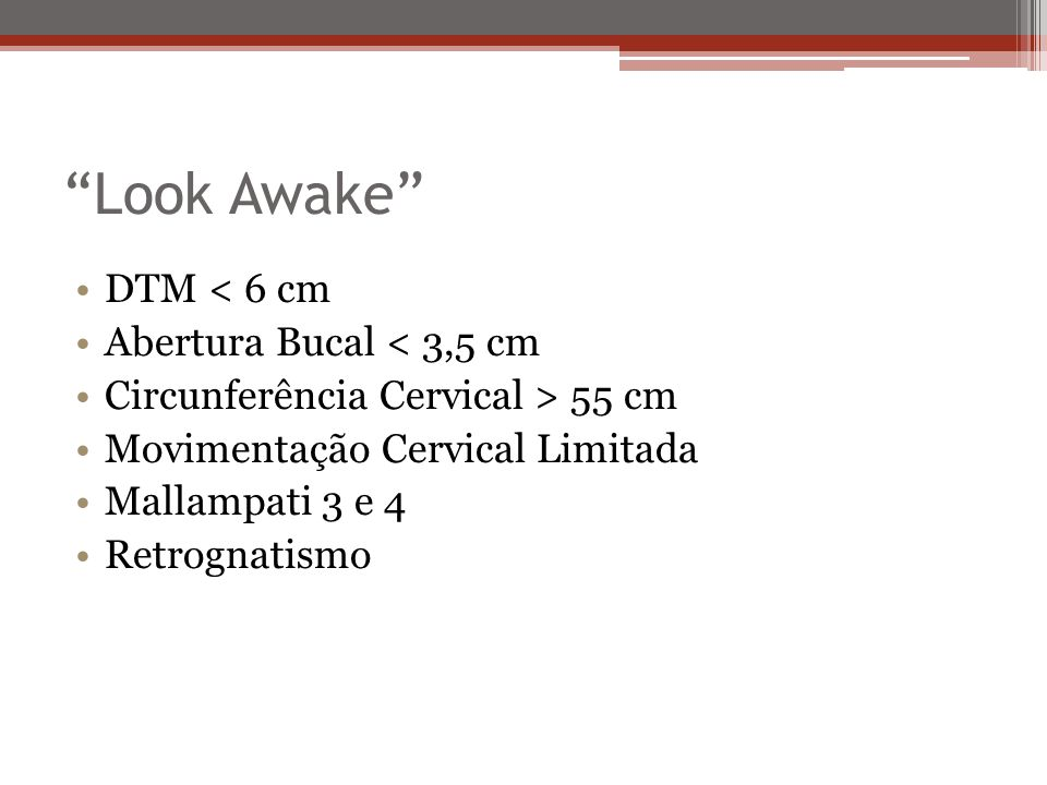 Look Awake DTM < 6 cm Abertura Bucal < 3,5 cm