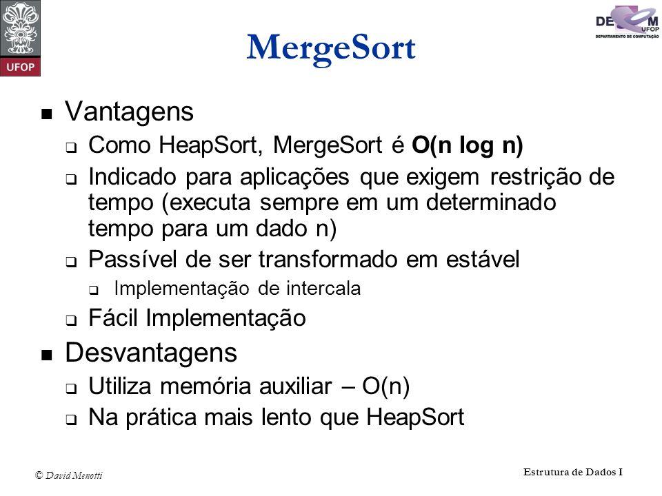 MergeSort Vantagens Desvantagens Como HeapSort, MergeSort é O(n log n)