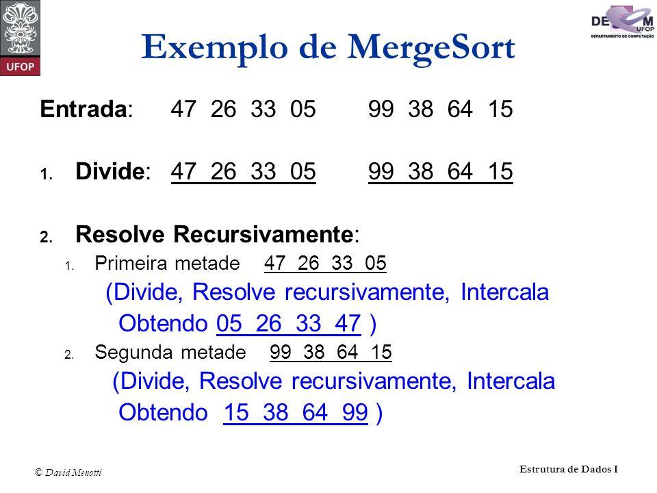 Exemplo de MergeSort Entrada: 47 26 33 05 99 38 64 15