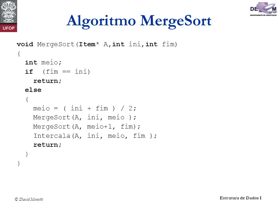 Algoritmo MergeSort void MergeSort(Item* A,int ini,int fim) {