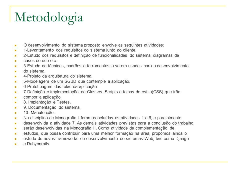 MetodologiaO desenvolvimento do sistema proposto envolve as seguintes atividades: 1-Levantamento dos requisitos do sistema junto ao cliente.