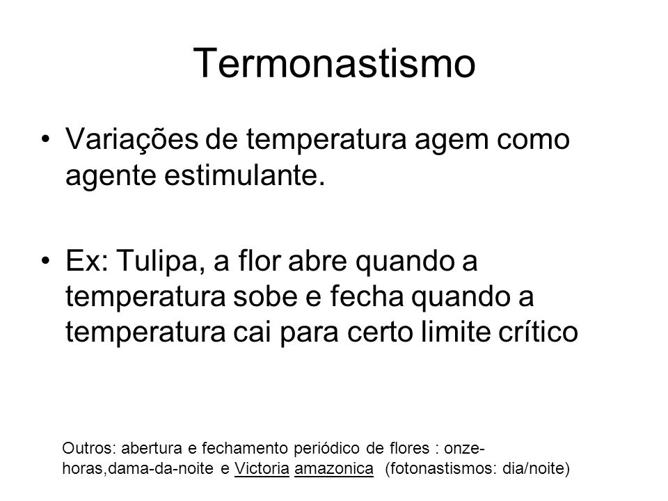 Termonastismo Variações de temperatura agem como agente estimulante.