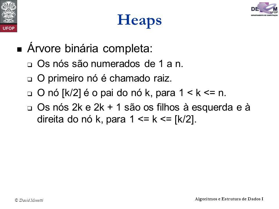 Heaps Árvore binária completa: Os nós são numerados de 1 a n.