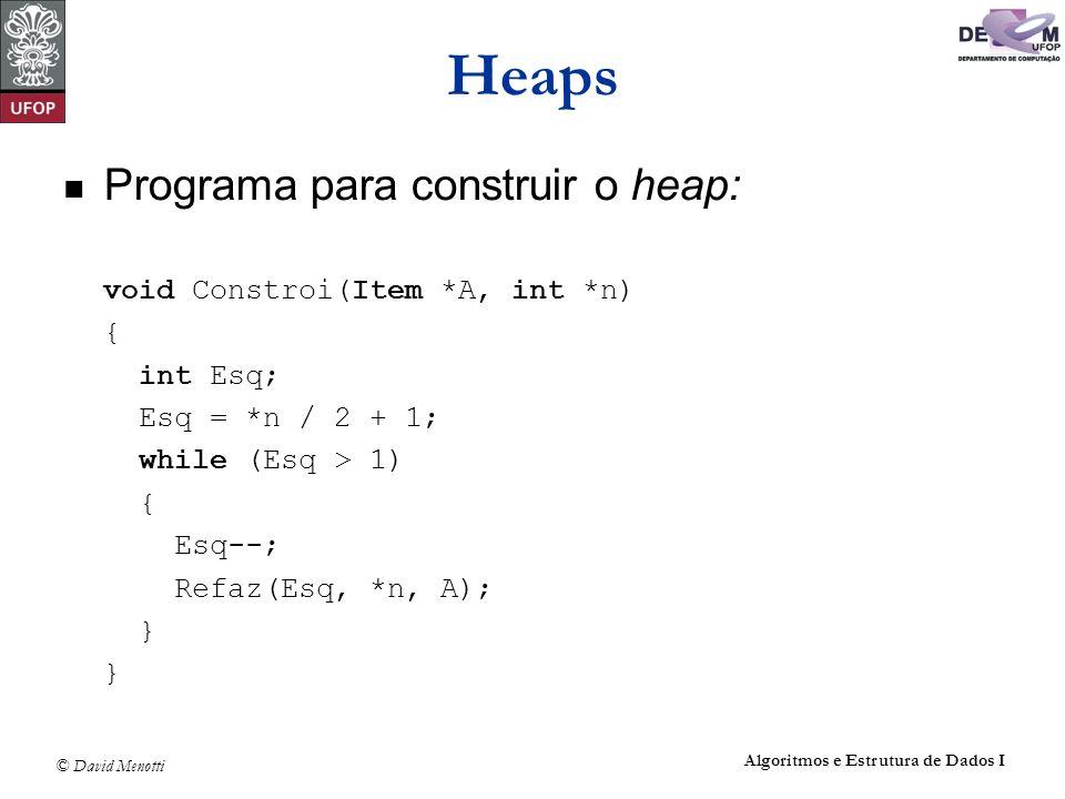 Heaps Programa para construir o heap: void Constroi(Item *A, int *n) {