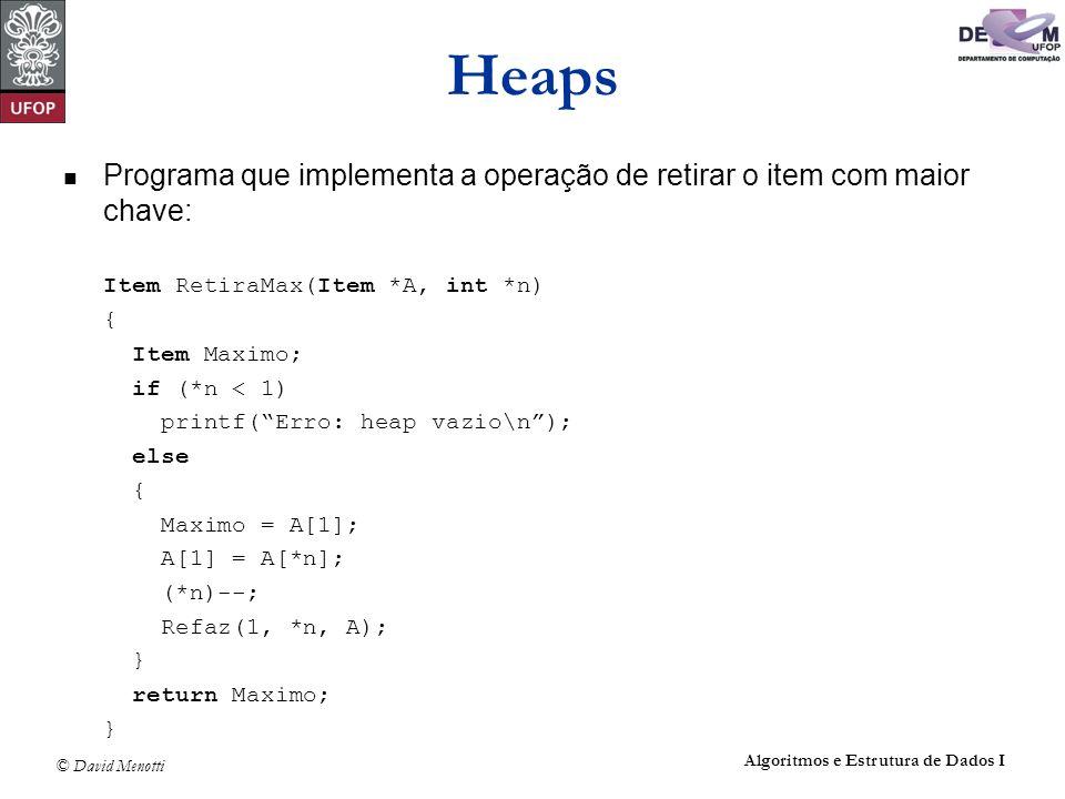 Heaps Programa que implementa a operação de retirar o item com maior chave: Item RetiraMax(Item *A, int *n)