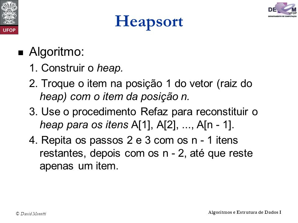 Heapsort Algoritmo: 1. Construir o heap.