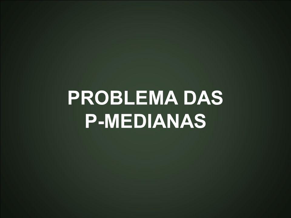 PROBLEMA DAS P-MEDIANAS