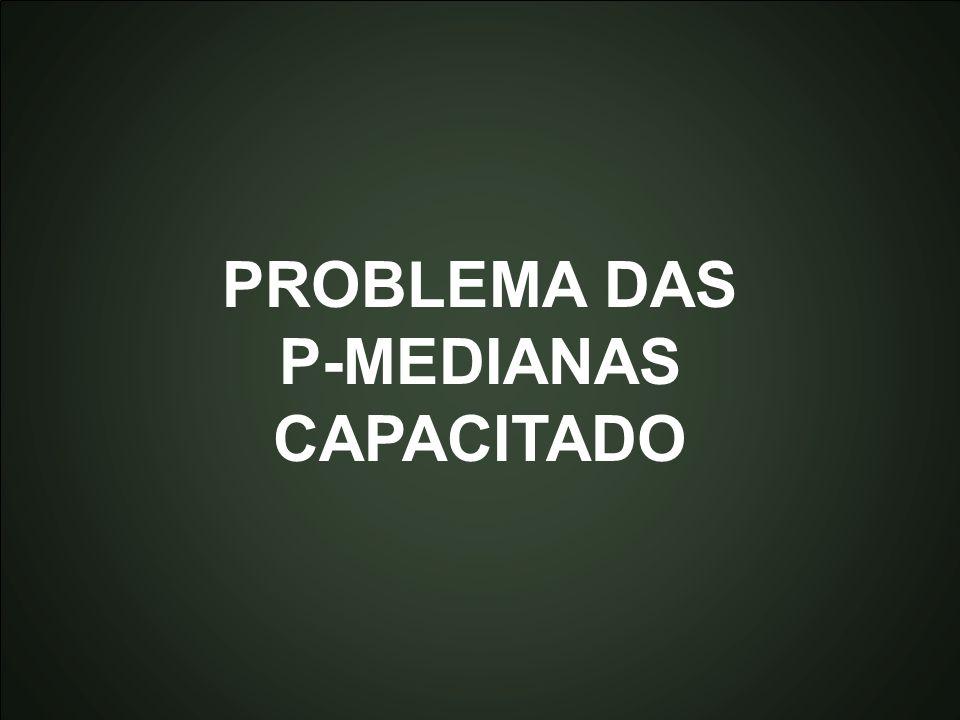 PROBLEMA DAS P-MEDIANAS CAPACITADO