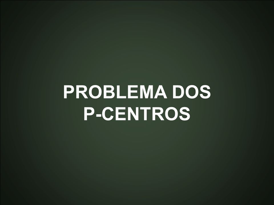 PROBLEMA DOS P-CENTROS