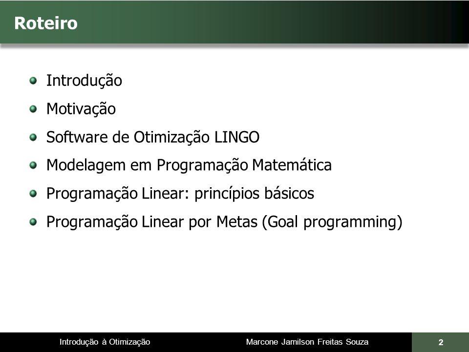 Roteiro Introdução Motivação Software de Otimização LINGO