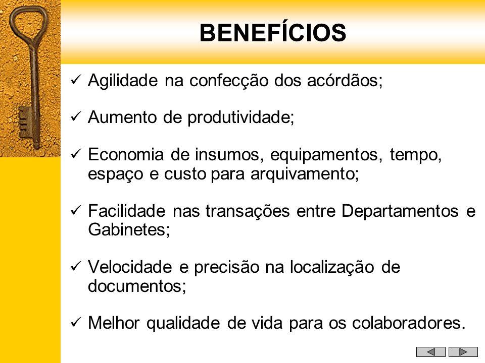 BENEFÍCIOS Agilidade na confecção dos acórdãos;