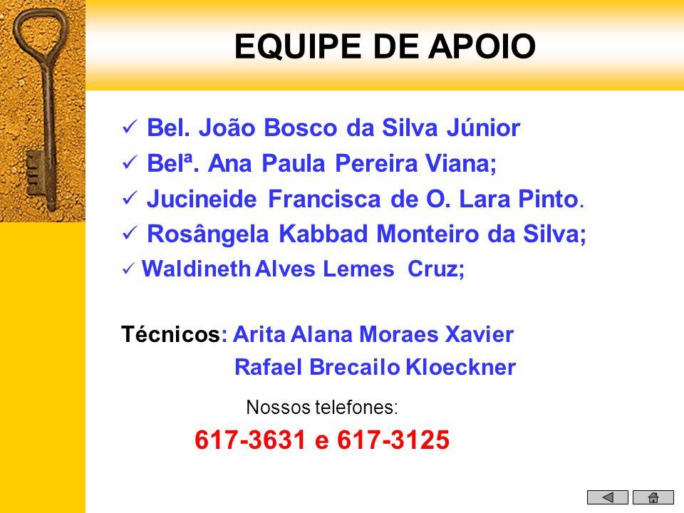 EQUIPE DE APOIO 617-3631 e 617-3125 Bel. João Bosco da Silva Júnior