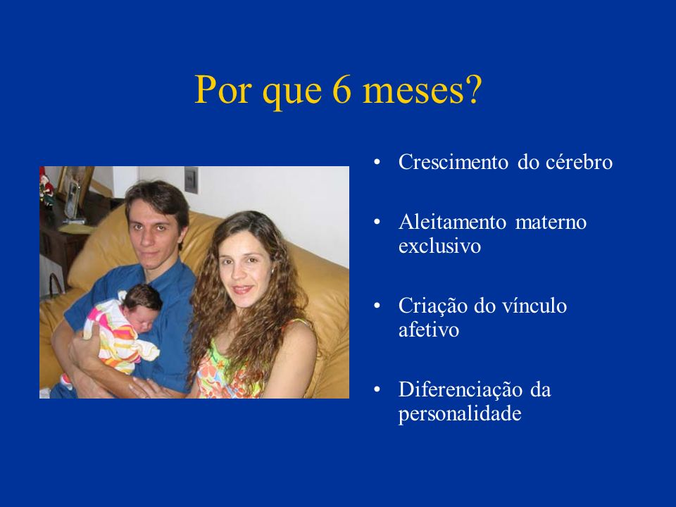 Por que 6 meses Crescimento do cérebro Aleitamento materno exclusivo