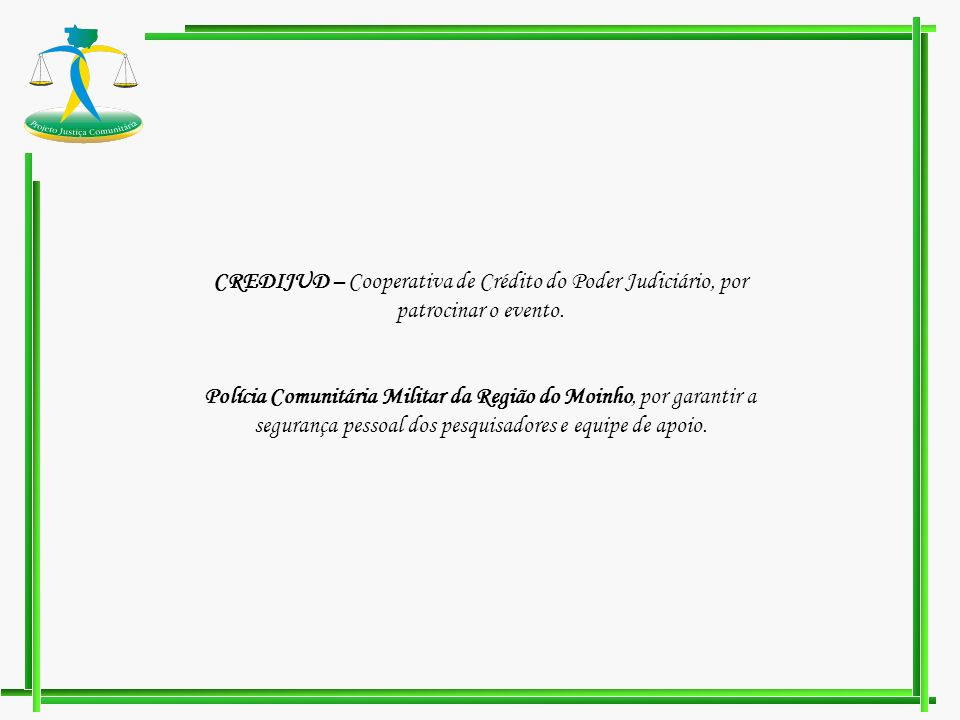 CREDIJUD – Cooperativa de Crédito do Poder Judiciário, por patrocinar o evento.