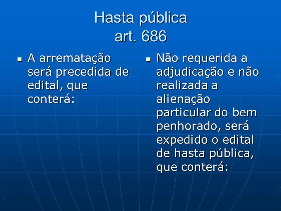 Hasta pública art. 686 A arrematação será precedida de edital, que conterá: