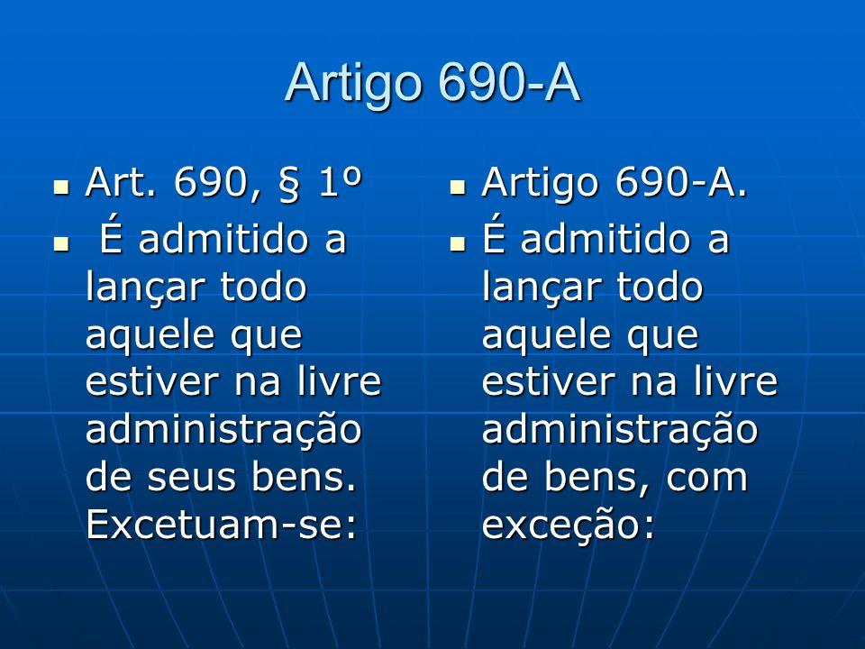 Artigo 690-A Art. 690, § 1º. É admitido a lançar todo aquele que estiver na livre administração de seus bens. Excetuam-se: