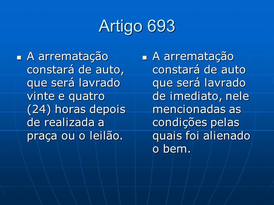 Artigo 693 A arrematação constará de auto, que será lavrado vinte e quatro (24) horas depois de realizada a praça ou o leilão.