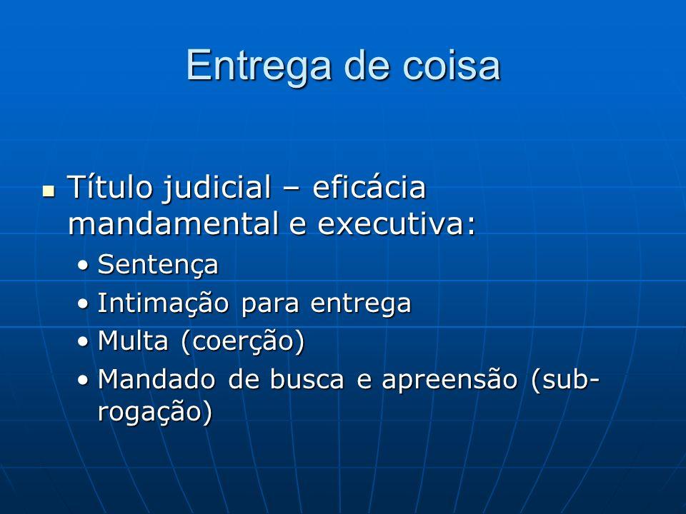 Entrega de coisa Título judicial – eficácia mandamental e executiva: