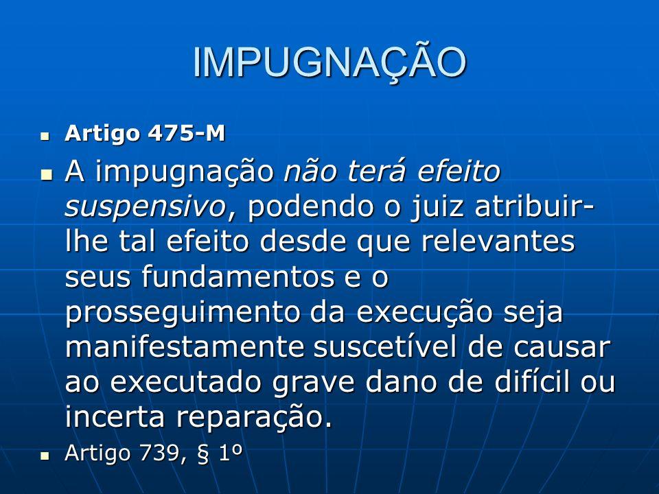 IMPUGNAÇÃO Artigo 475-M.