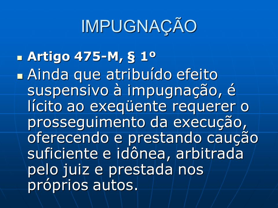IMPUGNAÇÃO Artigo 475-M, § 1º.
