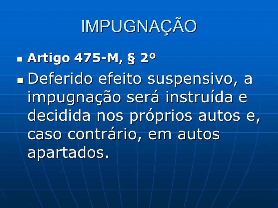 IMPUGNAÇÃO Artigo 475-M, § 2º.