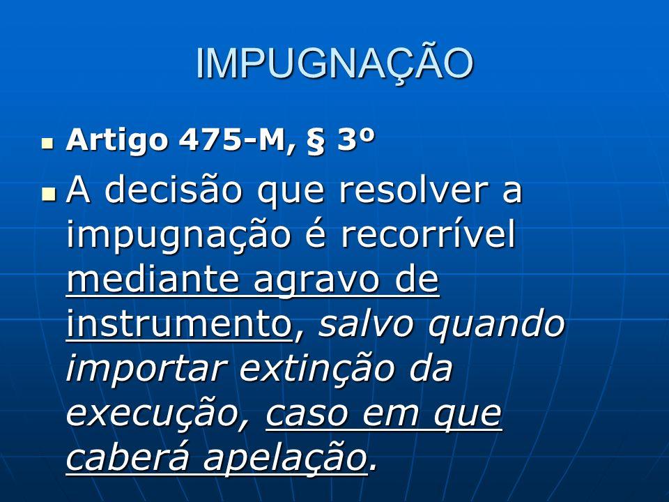 IMPUGNAÇÃO Artigo 475-M, § 3º.