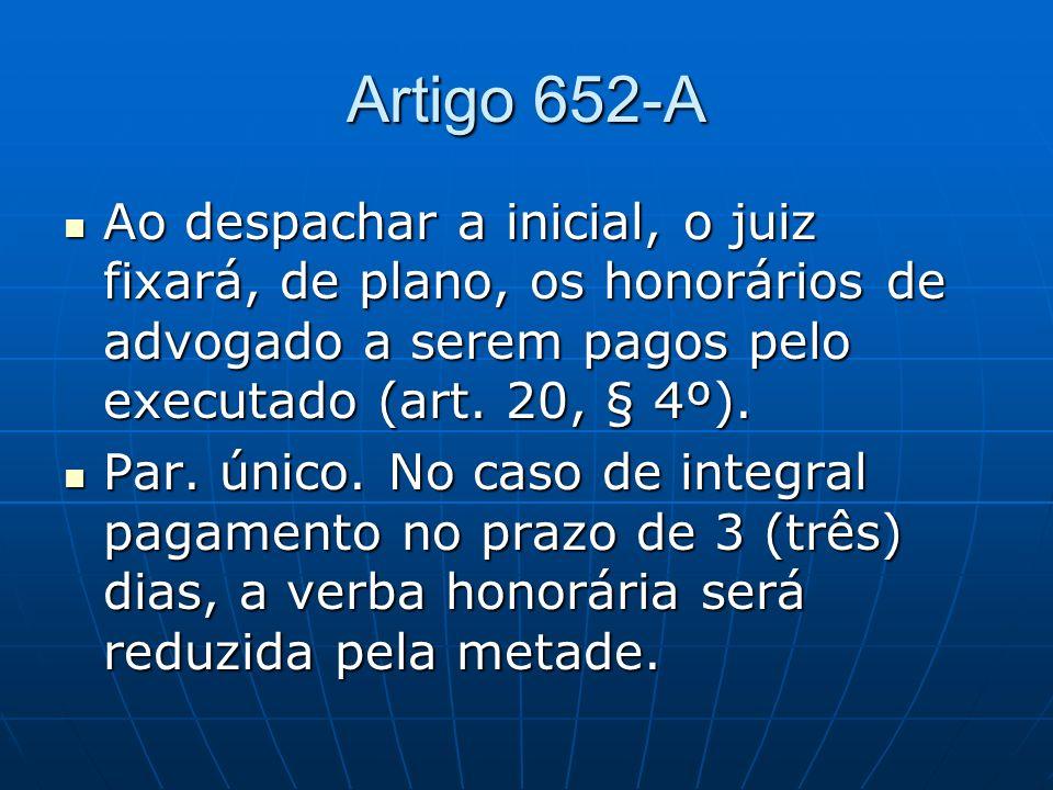 Artigo 652-A Ao despachar a inicial, o juiz fixará, de plano, os honorários de advogado a serem pagos pelo executado (art. 20, § 4º).