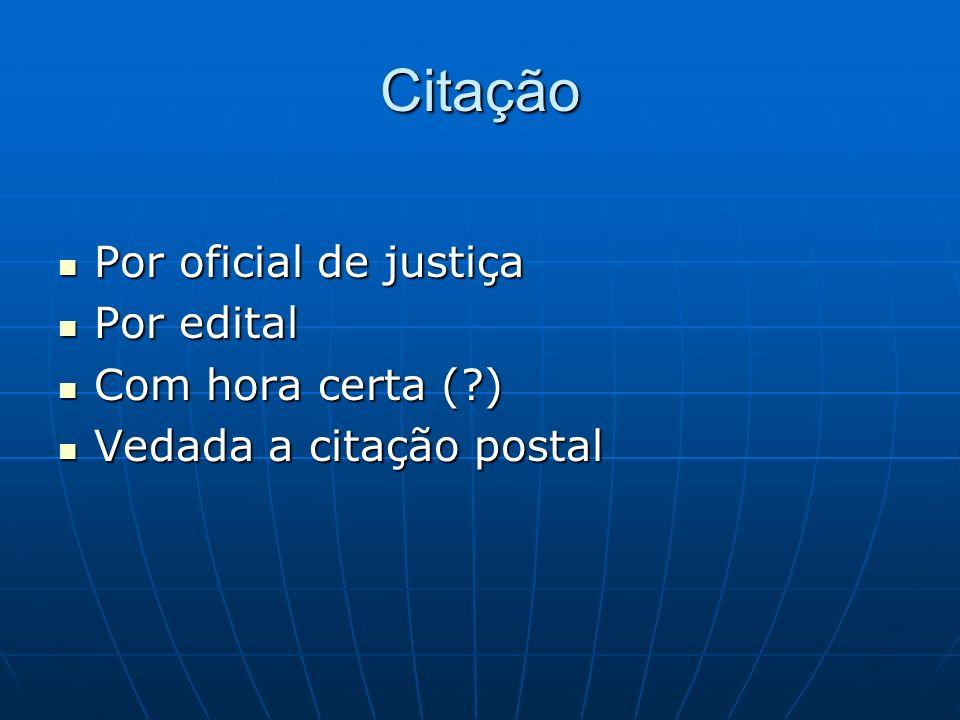 Citação Por oficial de justiça Por edital Com hora certa ( )